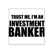 Trust Me, Im An Investment Banker Sticker