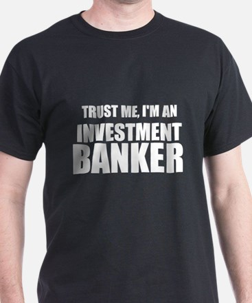 Trust Me, Im An Investment Banker T-Shirt