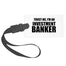 Trust Me, Im An Investment Banker Luggage Tag