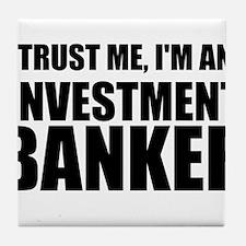Trust Me, Im An Investment Banker Tile Coaster