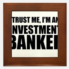 Trust Me, Im An Investment Banker Framed Tile