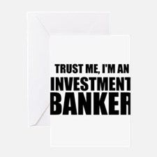 Trust Me, Im An Investment Banker Greeting Cards