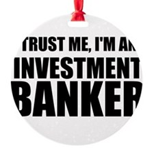 Trust Me, Im An Investment Banker Ornament