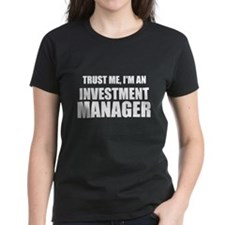 Trust Me, Im An Investment Manager T-Shirt
