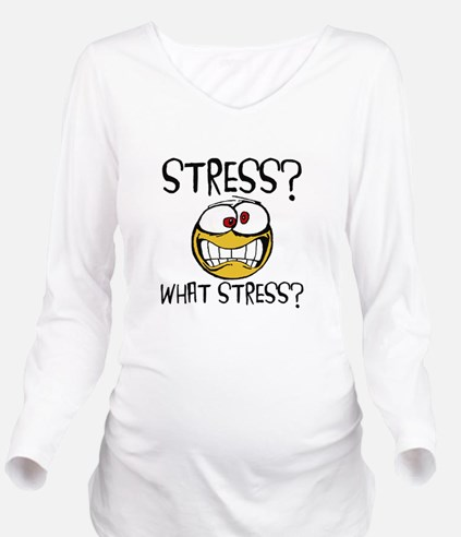 What Stress Long Sleeve Maternity T-Shirt