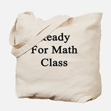 Ready For Math Class Tote Bag