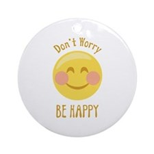 Dont Worry Be Happy Ornament (Round)