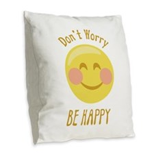 Dont Worry Be Happy Burlap Throw Pillow