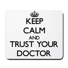 Keep Calm and Trust Your Doctor Mousepad