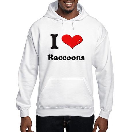 I love raccoons Hooded Sweatshirt