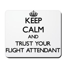 Keep Calm and Trust Your Flight Attendant Mousepad