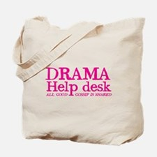 DRAMA help desk all good gossip is shared Tote Bag
