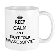 Keep Calm and Trust Your Forensic Scientist Mugs