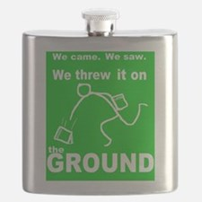 We came, we saw, we threw it on the GROUND Flask