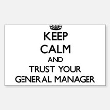 Keep Calm and Trust Your General Manager Decal