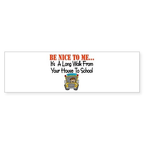 be nice to me bus driver Bumper Sticker