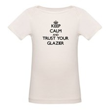 Keep Calm and Trust Your Glazier T-Shirt