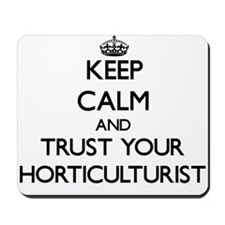 Keep Calm and Trust Your Horticulturist Mousepad