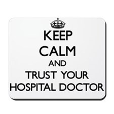 Keep Calm and Trust Your Hospital Doctor Mousepad