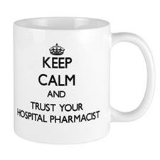 Keep Calm and Trust Your Hospital Pharmacist Mugs