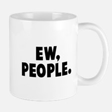 Ew, People. Small Mugs