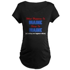 What Happens In Maine Maternity T-Shirt