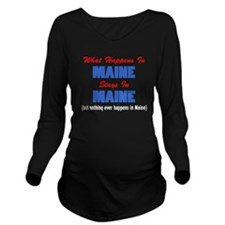 What Happens In Maine Long Sleeve Maternity T-Shir