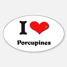 I love porcupines Oval Decal