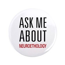 "Ask Me About Neuroethology 3.5"" Button"