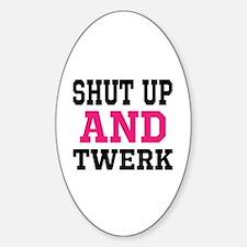 Shut Up And Twerk Sticker (Oval)