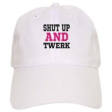 Shut Up And Twerk Baseball Cap