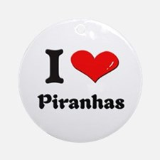 I love piranhas  Ornament (Round)