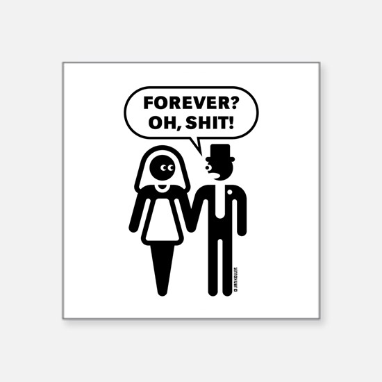 """Forever? Oh, Shit! (Wedding Square Sticker 3"""" x 3"""""""