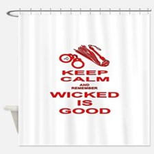 Remember Wicked Is Good Shower Curtain