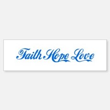 Faith Hope & Love Bumper Bumper Bumper Sticker