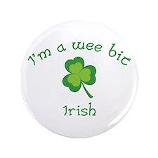 "I'm a wee bit Irish. 3.5"" Button"