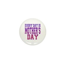 Every Day is Mother's Day Mini Button (10 pack)