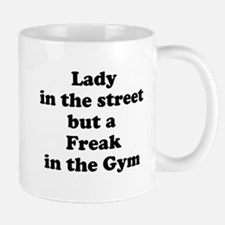 Lady in the street but a Freak in the Gym Mugs