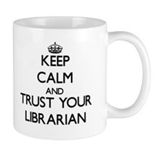 Keep Calm and Trust Your Librarian Mugs
