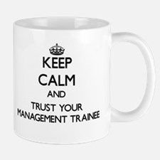 Keep Calm and Trust Your Management Trainee Mugs