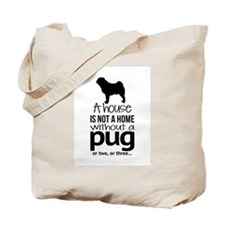 House is not a home without a pug Tote Bag
