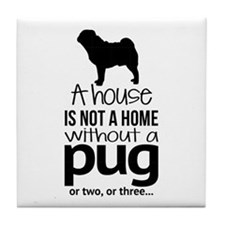 House Is Not A Home Without A Pug Tile Coaster