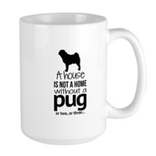 House Is Not A Home Without A Pug Mugs