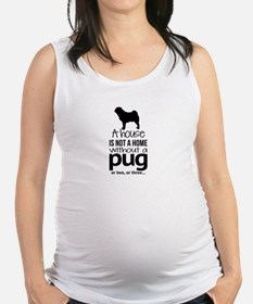 House is not a home without a pug Maternity Tank T