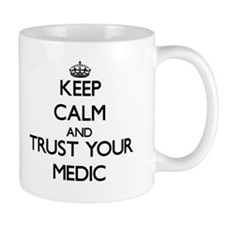 Keep Calm and Trust Your Medic Mugs