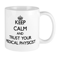 Keep Calm and Trust Your Medical Physicist Mugs