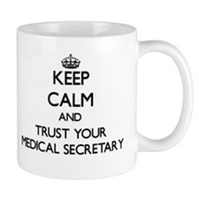 Keep Calm and Trust Your Medical Secretary Mugs