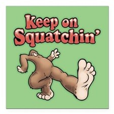 "Keep On Squatchin Square Car Magnet 3"" x 3"""