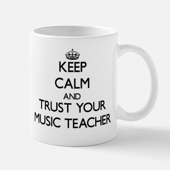 Keep Calm and Trust Your Music Teacher Mugs