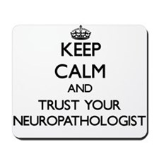 Keep Calm and Trust Your Neuropathologist Mousepad